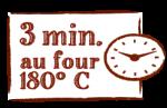 3 min. au four 180° C
