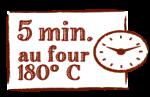 5 min. au four 180° C